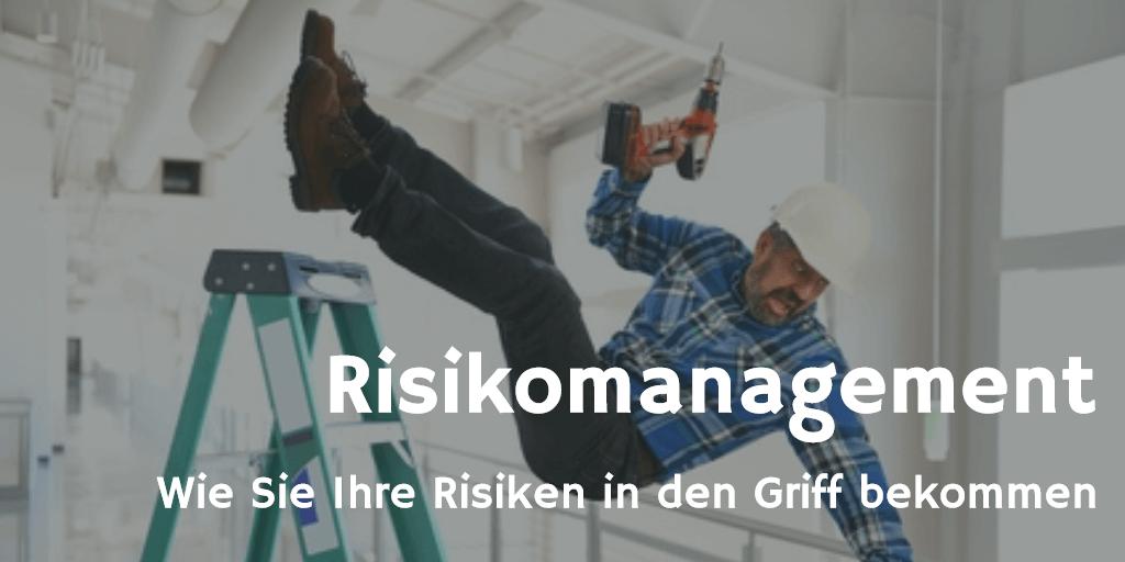 Risikomanagement-Wie Sie Ihre Risiken in den Griff bekommen