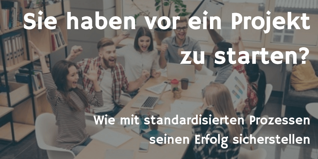 Projektstart mit standardisierten Prozessen