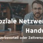 Lohnen sich sich soziale Netzwerke für Handwerker und kleine Unternehmen?