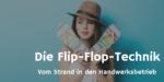Flip-Flop-Technik – Kreativität und Kreativitätstechniken für Handwerker und Selbständige