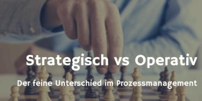Strategisches vs Operatives Prozessmanagement