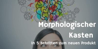 Morphologischer Kasten - In 5 Schritten zum neuen Produkt