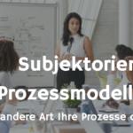 Subjektorientierte Prozessmodellierung