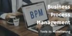 BPMN Tools zur BPMN – Modellierung