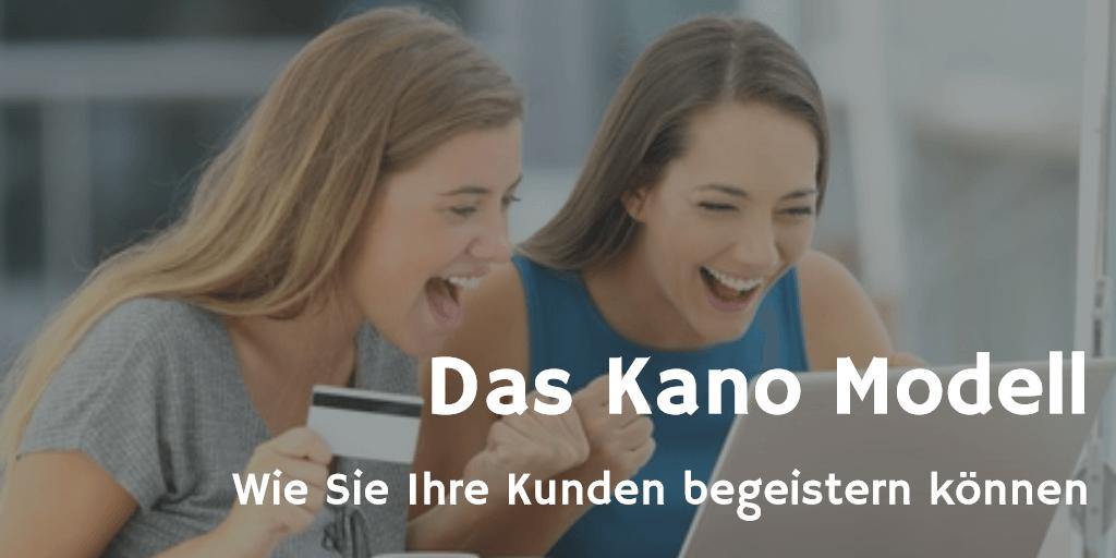 Kano Modell - Wie Sie Ihre Kunden begeistern