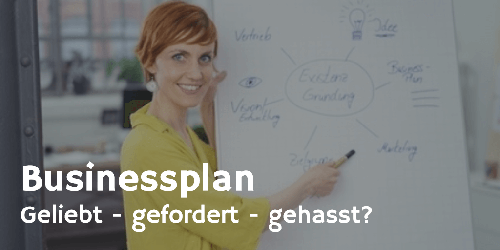 Businessplan - geliebt - gefordert - gehasst