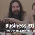 Business-Etikette – brauchen doch nur die da oben?