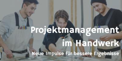 Projektmanagement im Handwerk