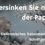Elektronisches Datenmanagement versus Schriftgutverwaltung