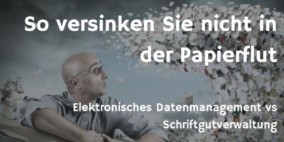 Elektronisches Datenmanagement vs Schriftgutverwaltung