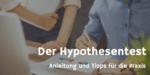 Hypothesentest in der betrieblichen Praxis – Anleitung und Tipps