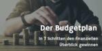 Der Budgetplan – Anleitung, Tipps, Video Tutorial & Excel-Vorlage