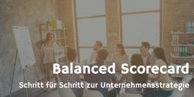 Balanced Scorecard - Schritt für Schritt zur Unternehmensstrategie