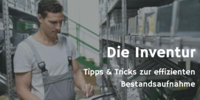 Inventur - Tipps & Tricks zur effizienten Bestandsaufnahme