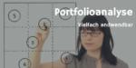 Portfolio & Portfolioanalyse – Grundlagen und Anwendung