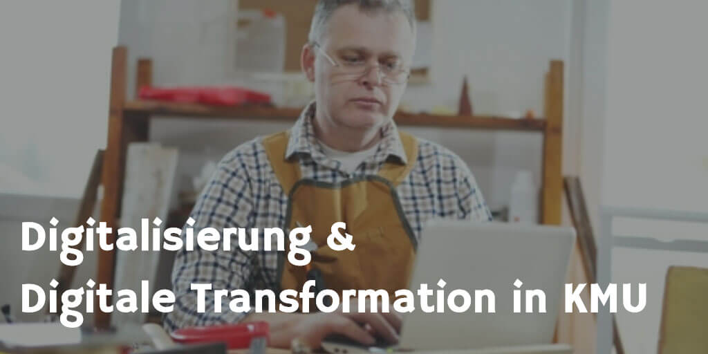 Digitalisierung & Digitale Transformation in KMU
