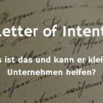 Letter of Intent – was ist das und wie kann er kleinen Unternehmen helfen?