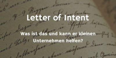Letter of Intent - was ist das und wie kann er kleinen Unternehmen helfen?