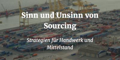 Sinn und Unsinn von Sourcing - Strategien für Handwerk und Mittelstand
