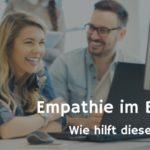 Empathie im Business – wie hilft diese Fertigkeit?