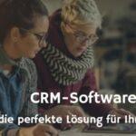 CRM-Software – wir testen für Sie und Ihre Kunden!