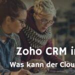 Der CRM-Software-Test – mit Zoho CRM alles im Blick?
