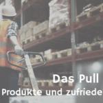 Pull Prinzip – die kundenorientierte Produktion!