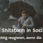 Den Shitstorm managen 🚽 professioneller Umgang mit Kritik in sozialen Netzwerken