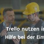 Trello nutzen in KMU – Hilfe bei der Einführung!