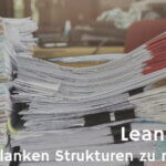Lean Office – Lean Management eben nicht nur in der Produktion!