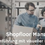Shopfloor Management – sinnvolle Führung in der Wertschöpfung